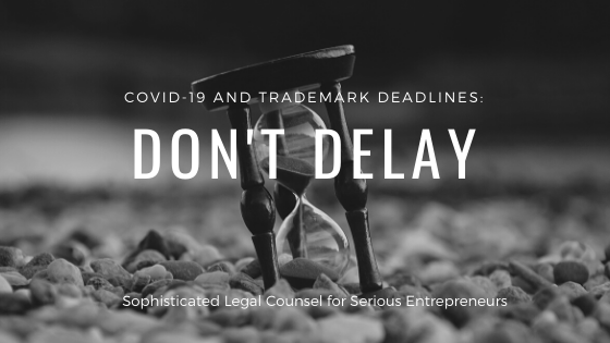 COVID-19 and Trademark Deadlines | Sophisticated Legal Counsel for Serious Entrepreneurs